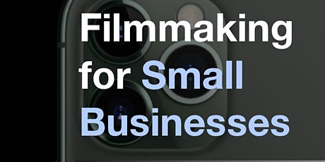 Filmmaking for Small Businesses Workshop tickets