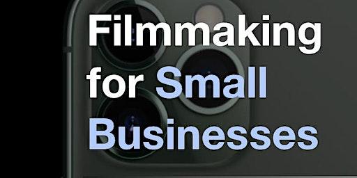 Filmmaking for Small Businesses Workshop
