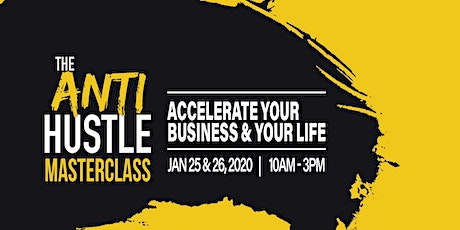The AntiHustle Intensive MasterClass - Accelerate Your Business & Your Life tickets