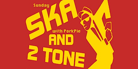 Porkpie Live - Ska & 2 Tone Sunday is Back Again! Doors 3pm. tickets