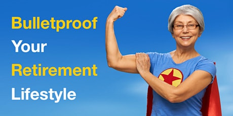 Bulletproof Your Retirement Lifestyle tickets