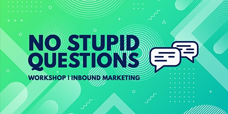 No Stupid Questions: Inbound Marketing Workshop - SOLD OUT, JOIN WAITLIST tickets