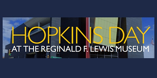 Hopkins Day at the Reginald F. Lewis Museum