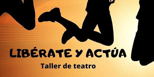 LIBÉRATE Y ACTÚA (Taller de teatro)