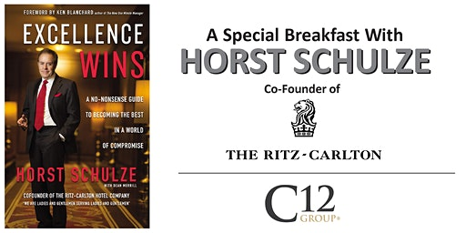 "A Special Breakfast with Horst Schulze: ""Excellence Wins"""