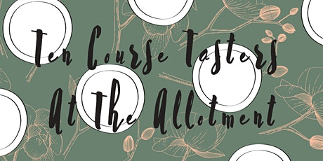 10 Course Tasters At The Allotment tickets
