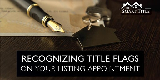 Recognizing Title Flags on Your Listing Appointment