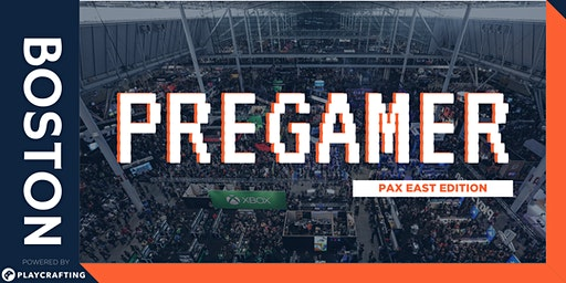 PREGAMER: Pax East Edition