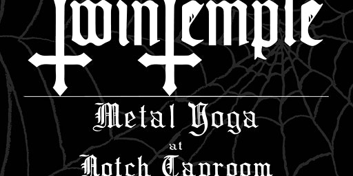 TWIN TEMPLE Metal Yoga at Notch Taproom