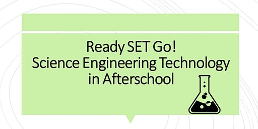 Out of School Time: Ready SET Go! Science Engineering Technology in Afterschool