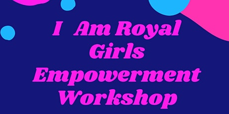 I AM ROYAL GIRLS EMPOWERMENT WORKSHOP  tickets