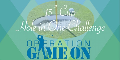 "Operation Game On 15"" Cup; Hole in One Challenge & Networking Party on the Range"