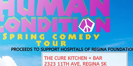 The Human Condition Spring Comedy Tour - Regina, SK