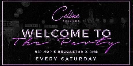 WELCOME TO THE PARTY!! EVERY SATURDAY AT CELINE NIGHTCLUB tickets