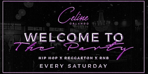 WELCOME TO THE PARTY!! EVERY SATURDAY AT CELINE NIGHTCLUB