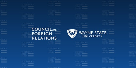 CFR-Wayne State University Election 2020 U.S. Foreign Policy Forum tickets
