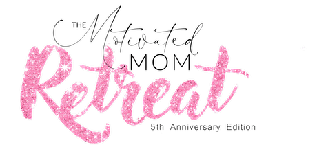 2020 Motivated Mom Retreat: 5th Anniversary Edition tickets