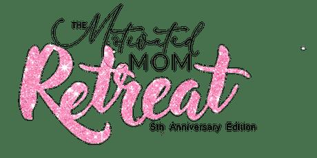 2020 Motivated Mom Retreat: 5th Anniversary Edition tickets