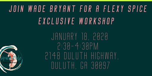 Flexy Spice Workshop featuring: Wade Bryant