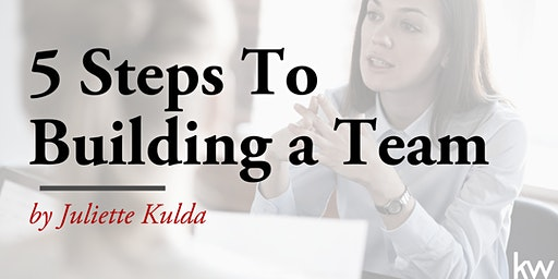 5 Steps To Building a Team by Juliette Kulda