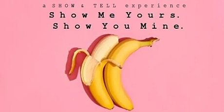 Show Me Yours. Show You Mine; a show & tell experience tickets