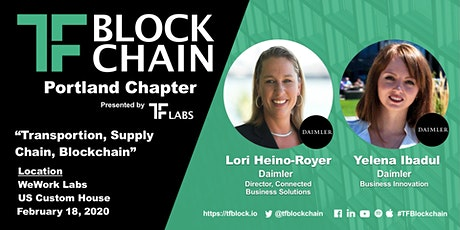 Transportation, Supply Chain Innovation and Blockchain | Fireside Chat w/ Lori Heino-Royer and Yelena Ibadul of Daimler Trucks N.A LLC | TF Portland Chapter | Feb 18, 2020 tickets