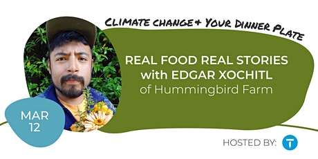 Real Food Real Stories with Edgar Xochitl tickets