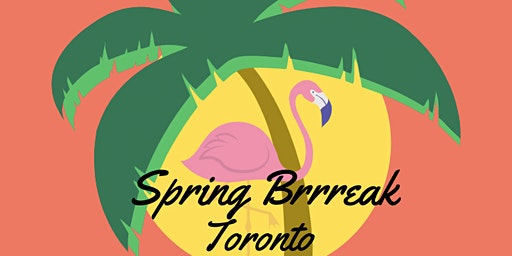 Spring Brrreak Toronto