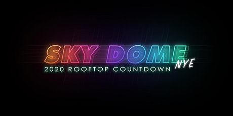 SKY DOME NYE 2020 ROOFTOP COUNTDOWN tickets