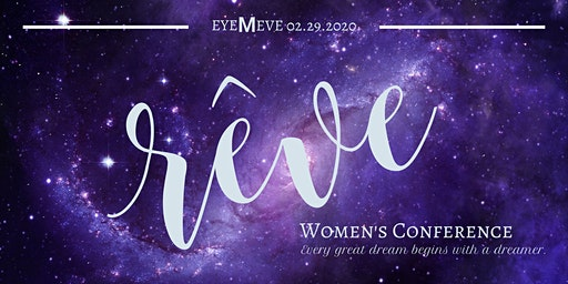 Women's Conference : Reve :  Every Great Dream Begins with a Dreamer