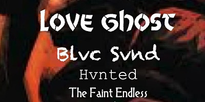 Love Ghost, Blvk Svnd, Hvnted & The Faint Endless