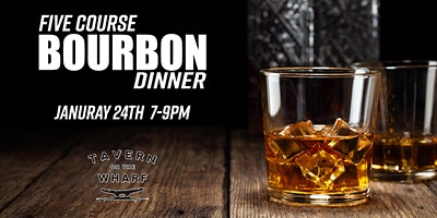 Five Course Bourbon Dinner at  Tavern on the Wharf