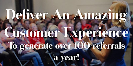 Deliver an Amazing Customer Experience: Generate 100 Referrals a Year! tickets