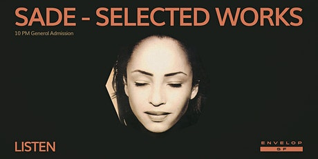 Sade - Selected Works : LISTEN (10pm General Admission) tickets