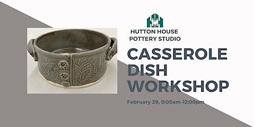 Casserole Dish Workshop