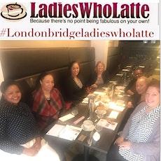 London Bridge Ladies Who Latte tickets