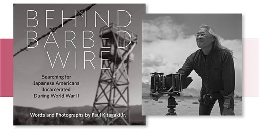 BEHIND BARBED WIRE - A conversation with Paul Kitagaki Jr.