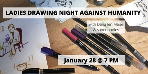 Ladies Drawing Night Against Humanity w/ Dana Jeri Maier and sanedoodles