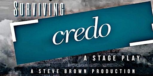 "Surviving Credo ""Encore"" A Stage Play"