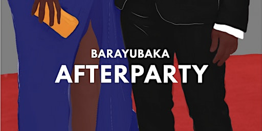 BARYUBAKA AFTERPARTY