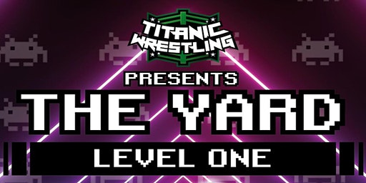 Titanic Wrestling presents The Yard - Level One