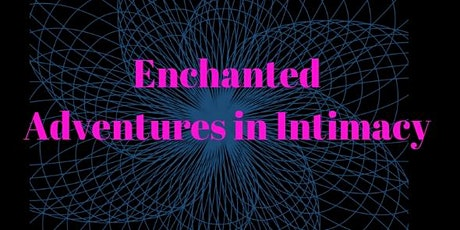Adventures in Enchanted Intimacy - For Men and Women tickets