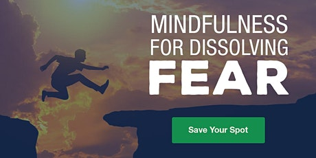 Mindfulness for Dissolving Fear tickets