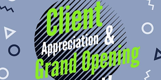 Client Appreciation and Grand Opening Event