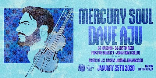 Mercury Soul- Dave Aju + Friction Quartet, music of J.S. Bach & Johannsson