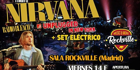 UNPLUGGED IN NEW YORK + PASE ELÉCTRICO RADIOBLEACH TRIBUTO A NIRVANA MADRID entradas