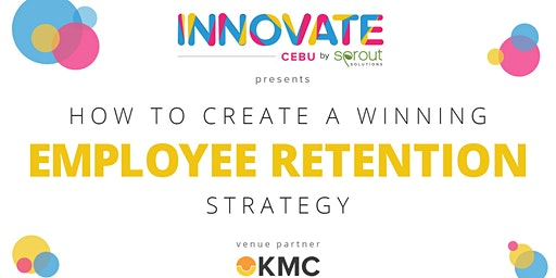 (Cebu) Innovate by Sprout: How to Create a Winning Employee Retention Strategy