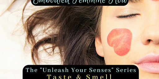 Unleash Your Senses - Embodied Feminine Flow - Taste & Smell