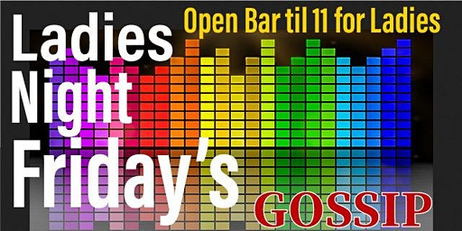 Ladies Night Friday's @ Gossip Bar