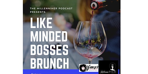The MillenniHER Podcast Presents: Like Minded Bosses Brunch